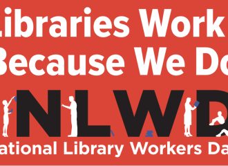 Libraries Work Because We Do. NLWD. National Library Workers Day.
